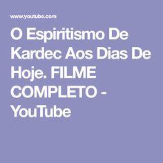 O Espiritismo De Kardec Aos Dias De Hoje. FILME COMPLETO - YouTube