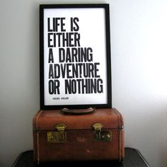 Life is either a daring adventure or nothing. ~Helen Keller