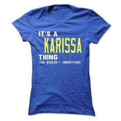 its a KARISSA Thing You Wouldnt Understand ! - T Shirt, - #gift ideas #man gift. CHEAP PRICE => https://www.sunfrog.com/Names/its-a-KARISSA-Thing-You-Wouldnt-Understand--T-Shirt-Hoodie-Hoodies-YearName-Birthday-41020139-Ladies.html?60505