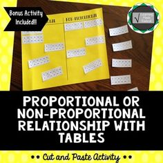 Proportional or Non-Proportional Relationship (Tables) Cut and Paste Activity {BONUS ACTIVITY INCLUDED} Need practice sorting proportional and non-proportional relationships in tables? A fun and interactive activity for all students is here! Have students cut out all the tables and paste them under the appropriate category; proportional or non-proportional.