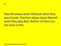 I love both of these games. I'd love to play risk with Sherlock and clue with Mycroft :D