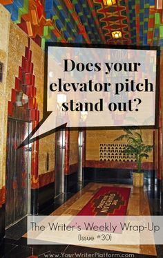 The Writer's Weekly Wrap-Up: Does Your Elevator Pitch Stand Out? (Issue #30) | Your Writer Platform