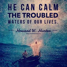 He cab calm the troubled waters of our lives. Prophet Quotes, Lds Quotes, Religious Quotes, Spiritual Quotes, Great Quotes, Inspirational Quotes, President Quotes, Adversity Quotes, Stay Strong Quotes