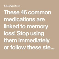 46 Medications that Cause Memory Loss Common Medications, Foods To Avoid, Brain Food, Healthy Life, Helpful Hints, Drugs, Health Fitness, Medical, Memories