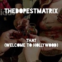 That [Welcome To Hollywood] by TheDopestMatrix on SoundCloud