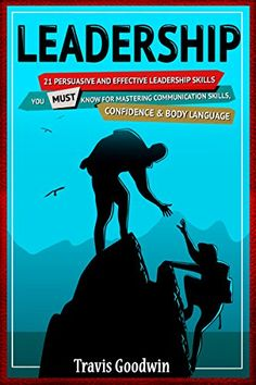Leadership: 35 Persuasive And Effective Leadership Skills You MUST Know For Mastering - Communication Skills, Confidence & Body Language (How to Lead, ... Teams, Teamwork) (Authority Series Book 1) by Travis Goodwin http://www.amazon.com/dp/B0144169DM/ref=cm_sw_r_pi_dp_NS64vb1YKCEET