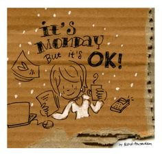 it's monday but it's ok by blond-amsterdam Blond Amsterdam, Happy Monday, It's Monday, Manic Monday, Mondays, Weekend Greetings, Printable Paper, Pictures To Draw, Cute Quotes