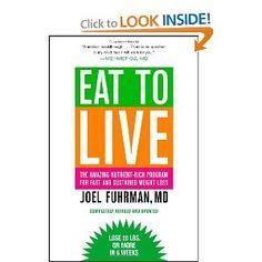 Eat to Live, Joel Fuhrman, MD