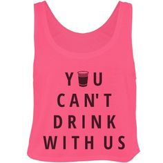 You Can't Drink With Us                                                                                                                                                                                 More