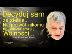 Ks. Piotr Pawlukiewicz : Decyduj sam za siebie, nie pozwól ograniczać swojej wolności... - YouTube Motto, Bible, Motivation, Youtube, People, Movie Posters, Movies, Catholic, Biblia