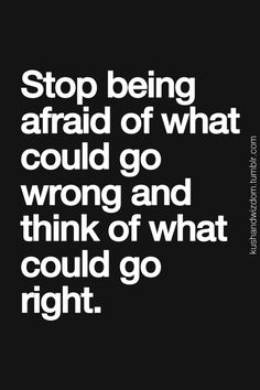 stop being afraid of what could go wrong and think of what could go right, quote Wisdom Quotes, Words Quotes, Quotes To Live By, Me Quotes, Sayings, Motivational Frases, Inspirational Quotes, Affirmations, Great Quotes
