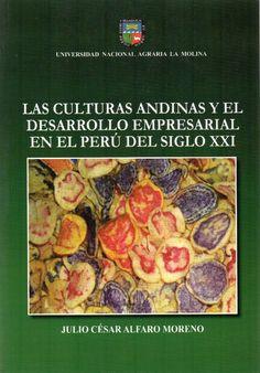 Las culturas andinas y el desarrollo empresarial en el Perú del siglo XXI / Julio César Alfaro Moreno./ F 3680.A34 A38
