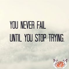 You never #fail until you stop #trying