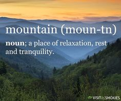 Mountain (moun-tn)- noun- a place of relaxation, rest and tranquility. Hiking Quotes, Travel Quotes, Mountain Quotes, New Adventure Quotes, Wanderlust, Life Quotes Love, Time Quotes, Happy Quotes, Mountain Vacations
