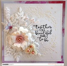 'Together Is A Beautiful Place To Be'  Card Inspiration by Collette Mitrega Design Team Member for Kaisercraft Australia. Learn more at kaisercraft.com.au/blog ~ Wendy Schultz ~ Inspirational Work of Others.