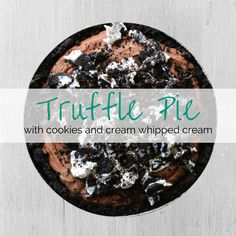 What's Up Buttercup: Truffle Pie with Cookies & Cream Whipped Cream