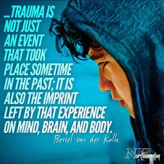 trauma is not just an event that took place sometime in the past; it is also the imprint left by that experience on mind, brain, and body. Trauma Quotes, Trauma Therapy, Narcissistic Abuse, Ptsd, Mental Health Awareness, Self Help, Me Quotes, Sister Quotes, In This World