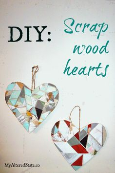 Make hearts out of old wood scraps!