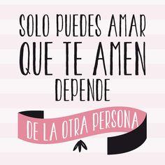 Sólo puedes amar, que te amen depende de la otra persona :)