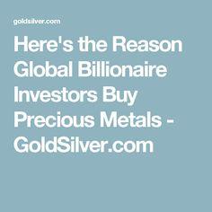 Here's the Reason Global Billionaire Investors Buy Precious Metals - GoldSilver.com