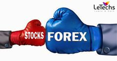 Why we choose Forex Market?: Difference between Forex Market and Stock Market - LeTechs
