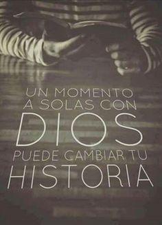 Un momento a solas con Dios puede cambiar tu historia.