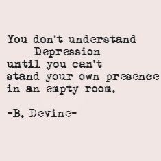 """You don't understand depression until you can't stand your own presence in an…"
