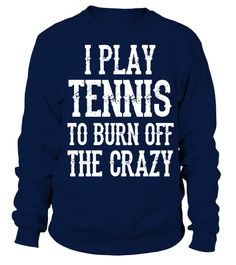 Tennis To Burn Off The Crazy T Shirt