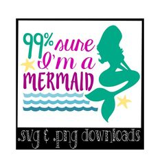 99% Sure I'm A Mermaid Cutting File - SVG PNG JPEG Files - Silhouette Cameo/Cricut by CorbinsCloset on Etsy