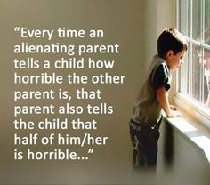 """Parental Alienation - telling the child the other parent is """"bad"""" when they are half of that parent making them half """"bad"""""""