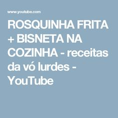 ROSQUINHA FRITA + BISNETA NA COZINHA - receitas da vó lurdes - YouTube