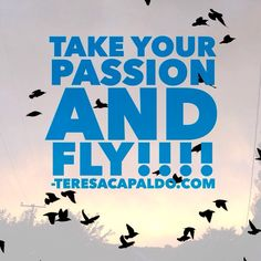 Take Your Passion and Fly!  #entrepreneurs #freedom #passion #bootstrap #creative #marketing #branding