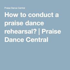 How to conduct a praise dance rehearsal? | Praise Dance Central