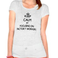 Factory Employee T-shirts, Shirts and Custom Factory Employee Clothing