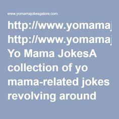 http://www.yomamajokesgalore.com/religious.html Religious Yo Mama Jokes A collection of yo mama-related jokes revolving around the Christian religion
