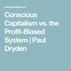 Conscious Capitalism vs. a traditional Profit-Biased System
