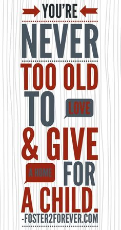 You're never too old to love a child! Great adoption quote for older parents!