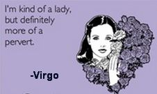 Well that's me in a nutshell! Lol Astro Love virgo
