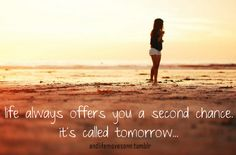 life always offers you a second chance it's called tomorrow...