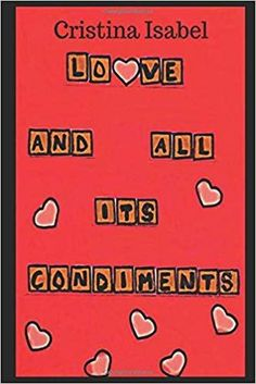 Love and All its Condiments by Cristina Isabel Poetry Collection, My Books, Love, Amor, El Amor, I Like You, Romances
