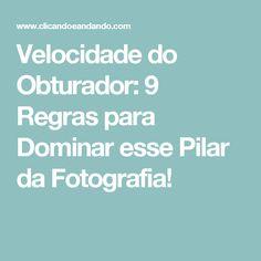 Velocidade do Obturador: 9 Regras para Dominar esse Pilar da Fotografia!