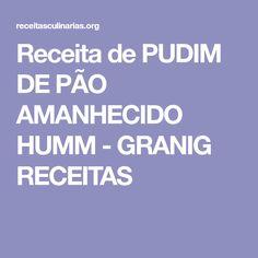 Receita de PUDIM DE PÃO AMANHECIDO HUMM - GRANIG RECEITAS