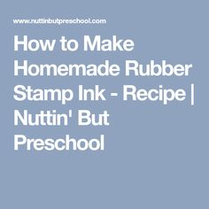 How to Make Homemade Rubber Stamp Ink - Recipe | Nuttin' But Preschool