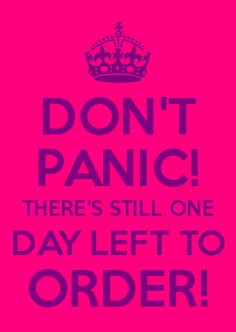 DON'T PANIC! THERE'S STILL ONE DAY LEFT TO ORDER!