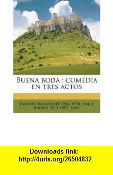 Buena boda comedia en tres actos (Spanish Edition) (9781149294994) Jacinto Benavente, Emile Augier , ISBN-10: 114929499X  , ISBN-13: 978-1149294994 ,  , tutorials , pdf , ebook , torrent , downloads , rapidshare , filesonic , hotfile , megaupload , fileserve