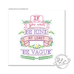 If You Can't Be Kind At Least Be Vague. Funny Modern Typography Cross Stitch Pattern. Digital Download PDF.