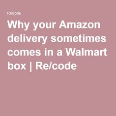 Why your Amazon delivery sometimes comes in a Walmart box   Re/code Amazon Delivery, Retail Arbitrage, Pissed, Walmart, Coding, Box, Snare Drum, Programming