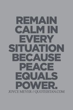 Remain calm in every situation because #peace equals power. http://www.quoteistan.com/2015/07/remain-calm-in-every-situation-because.html