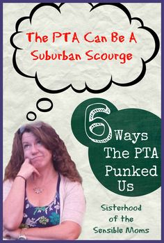 6 Ways The PTA Can Be A Suburban Scourge. Well, more like 6-ish ways minus three. Sisterhood of the Sensible Moms