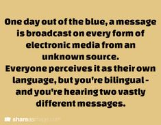 One day out of the blue, a message is broadcast on every form of electronic media from an unknown source... < writing prompt
